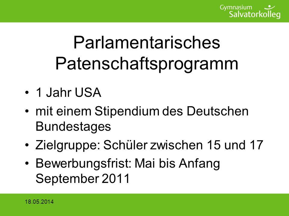 Parlamentarisches Patenschaftsprogramm 1 Jahr USA mit einem Stipendium des Deutschen Bundestages Zielgruppe: Schüler zwischen 15 und 17 Bewerbungsfrist: Mai bis Anfang September 2011 18.05.2014