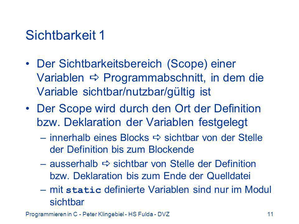 Programmieren in C - Peter Klingebiel - HS Fulda - DVZ11 Sichtbarkeit 1 Der Sichtbarkeitsbereich (Scope) einer Variablen Programmabschnitt, in dem die