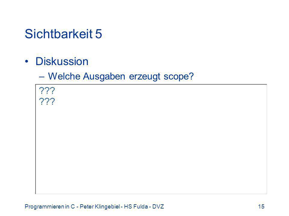 Programmieren in C - Peter Klingebiel - HS Fulda - DVZ15 Sichtbarkeit 5 Diskussion –Welche Ausgaben erzeugt scope?