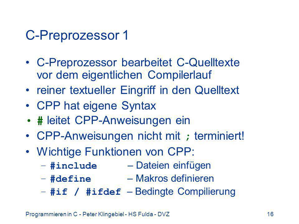 Programmieren in C - Peter Klingebiel - HS Fulda - DVZ16 C-Preprozessor 1 C-Preprozessor bearbeitet C-Quelltexte vor dem eigentlichen Compilerlauf rei