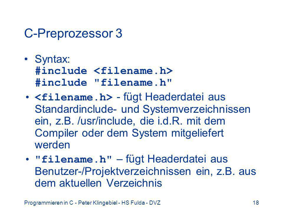 Programmieren in C - Peter Klingebiel - HS Fulda - DVZ18 C-Preprozessor 3 Syntax: #include #include