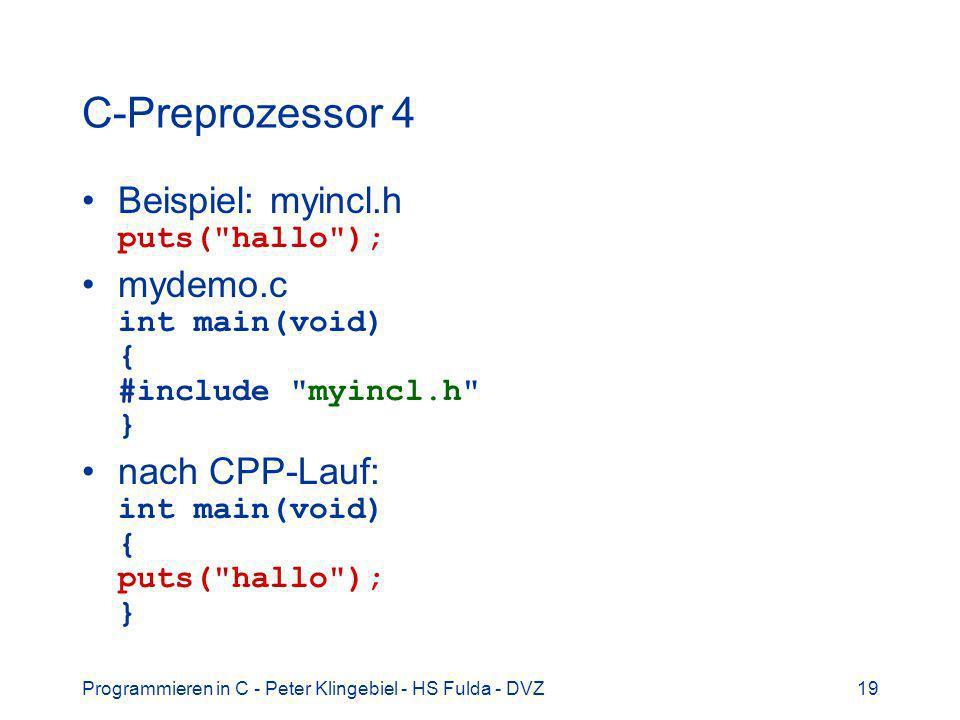 Programmieren in C - Peter Klingebiel - HS Fulda - DVZ19 C-Preprozessor 4 Beispiel: myincl.h puts(