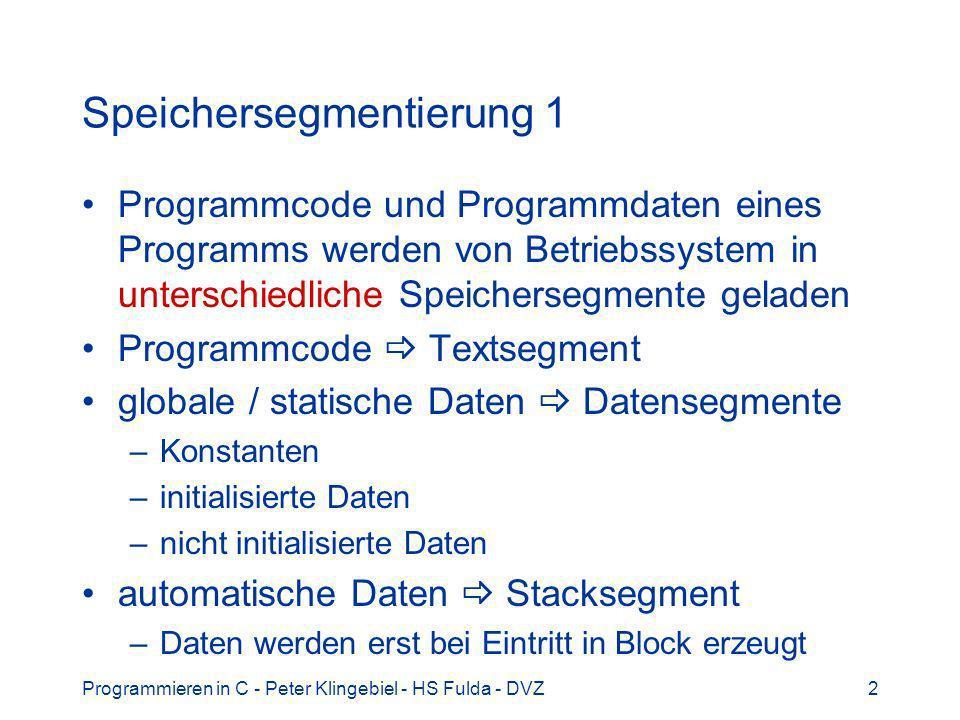 Programmieren in C - Peter Klingebiel - HS Fulda - DVZ2 Speichersegmentierung 1 Programmcode und Programmdaten eines Programms werden von Betriebssyst