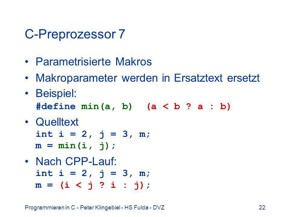 Programmieren in C - Peter Klingebiel - HS Fulda - DVZ22 C-Preprozessor 7 Parametrisierte Makros Makroparameter werden in Ersatztext ersetzt Beispiel: