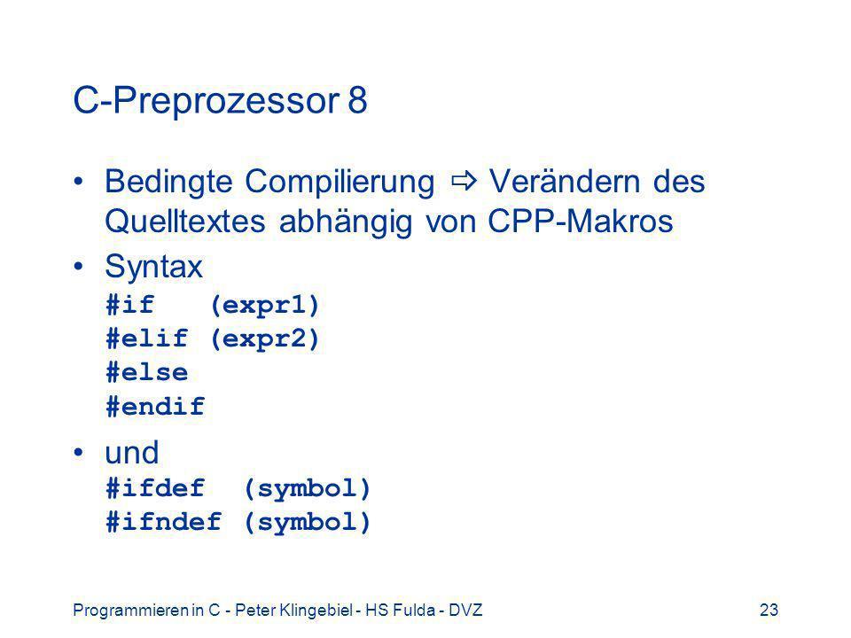 Programmieren in C - Peter Klingebiel - HS Fulda - DVZ23 C-Preprozessor 8 Bedingte Compilierung Verändern des Quelltextes abhängig von CPP-Makros Synt