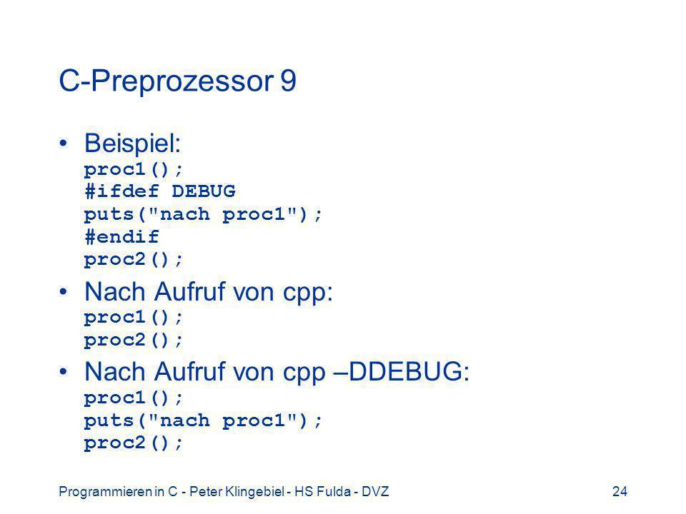Programmieren in C - Peter Klingebiel - HS Fulda - DVZ24 C-Preprozessor 9 Beispiel: proc1(); #ifdef DEBUG puts(