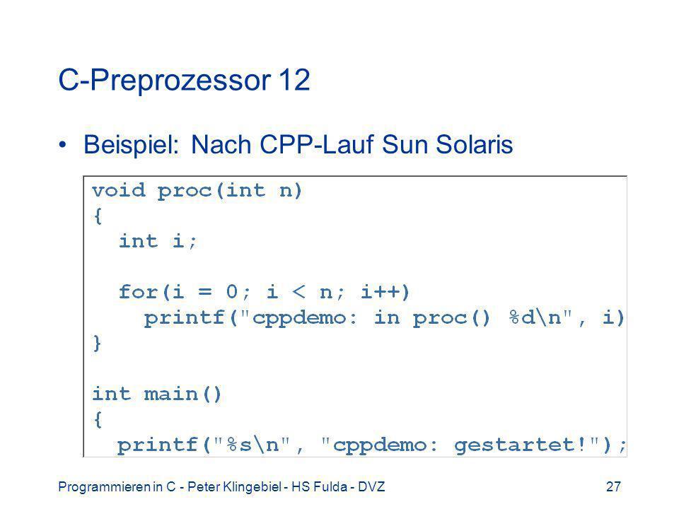 Programmieren in C - Peter Klingebiel - HS Fulda - DVZ27 C-Preprozessor 12 Beispiel: Nach CPP-Lauf Sun Solaris