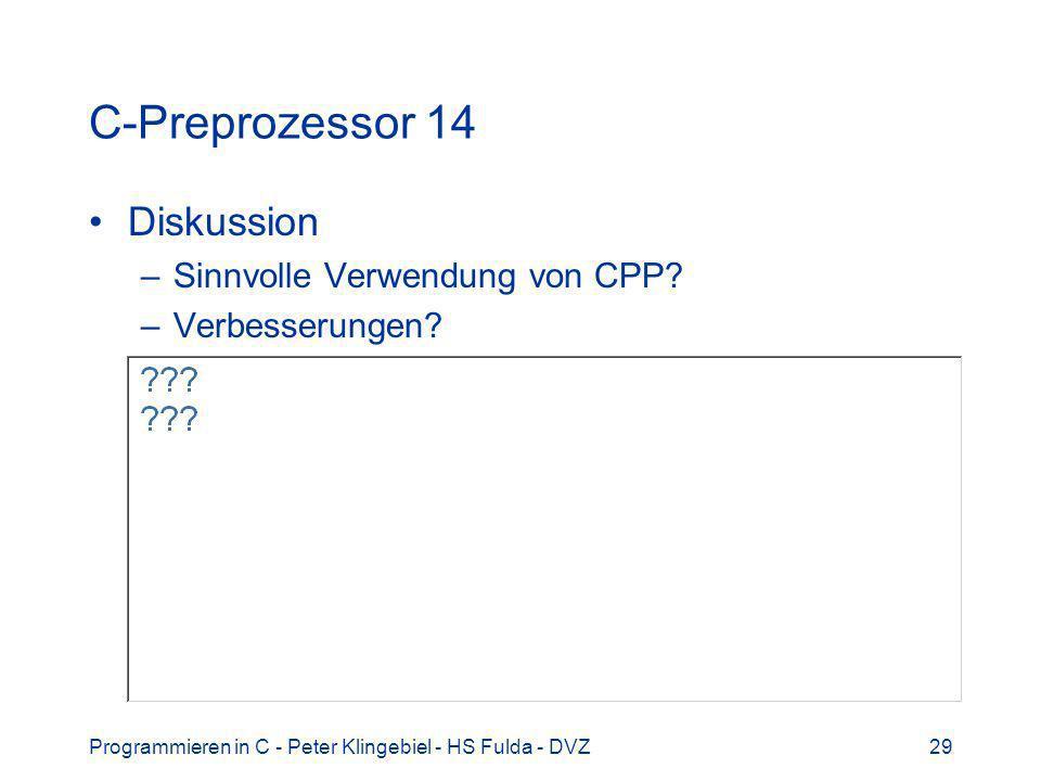 Programmieren in C - Peter Klingebiel - HS Fulda - DVZ29 C-Preprozessor 14 Diskussion –Sinnvolle Verwendung von CPP? –Verbesserungen?