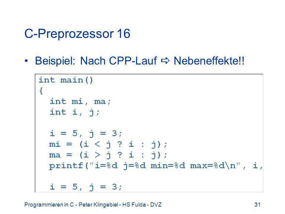 Programmieren in C - Peter Klingebiel - HS Fulda - DVZ31 C-Preprozessor 16 Beispiel: Nach CPP-Lauf Nebeneffekte!!