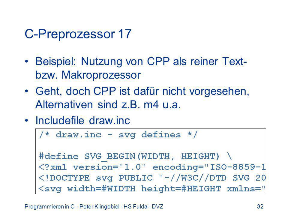 Programmieren in C - Peter Klingebiel - HS Fulda - DVZ32 C-Preprozessor 17 Beispiel: Nutzung von CPP als reiner Text- bzw. Makroprozessor Geht, doch C