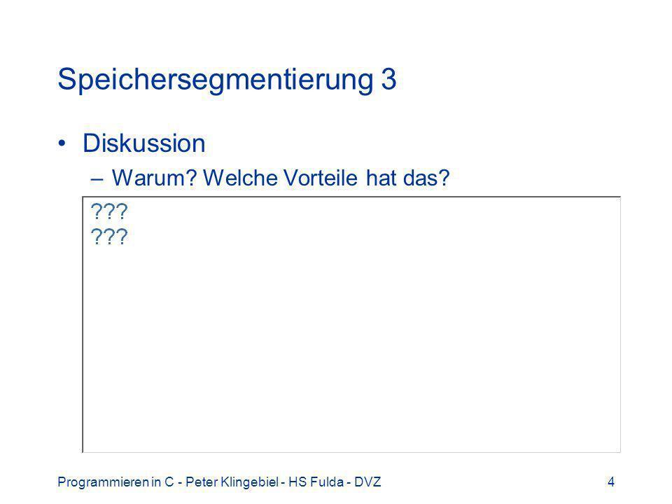 Programmieren in C - Peter Klingebiel - HS Fulda - DVZ4 Speichersegmentierung 3 Diskussion –Warum? Welche Vorteile hat das?