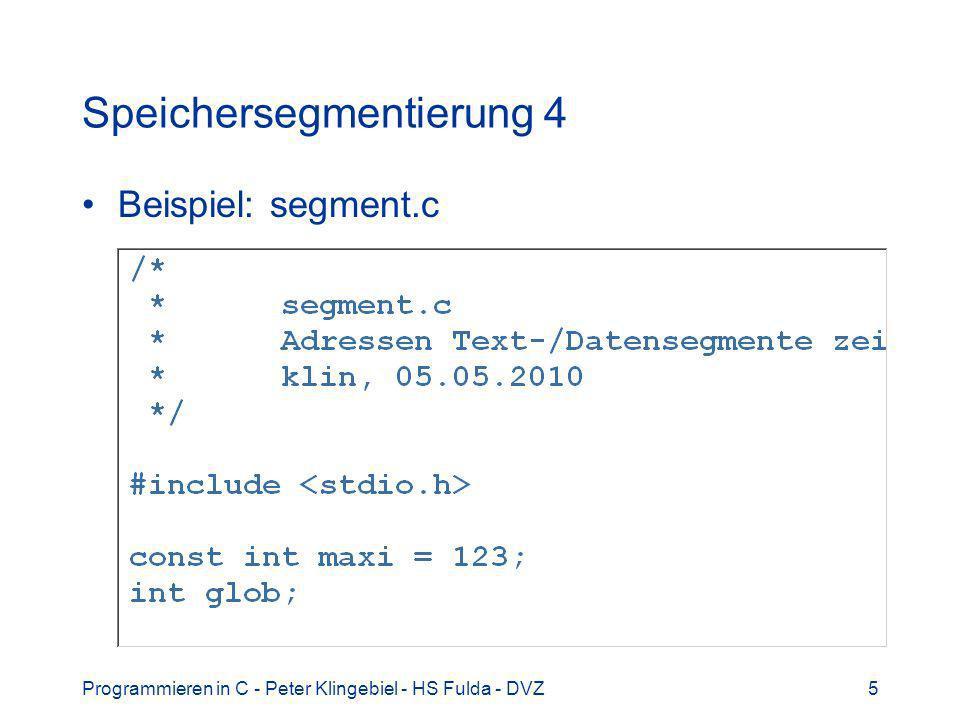Programmieren in C - Peter Klingebiel - HS Fulda - DVZ5 Speichersegmentierung 4 Beispiel: segment.c
