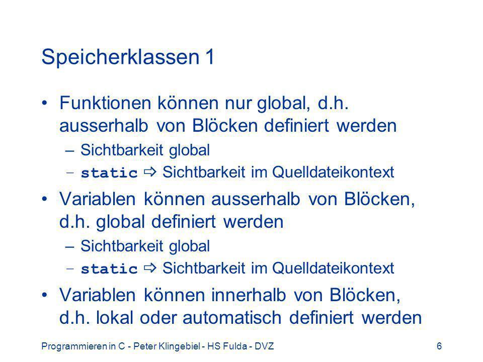 Programmieren in C - Peter Klingebiel - HS Fulda - DVZ6 Speicherklassen 1 Funktionen können nur global, d.h. ausserhalb von Blöcken definiert werden –