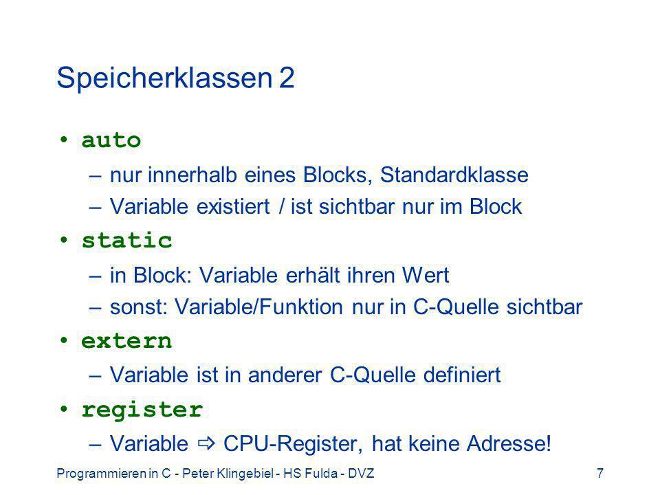 Programmieren in C - Peter Klingebiel - HS Fulda - DVZ8 Lebensdauer 1 Lebensdauer einer Variablen ist die Zeit, in der diese Variable Speicherplatz belegt lokale / automatische Variable –lebt, d.h.