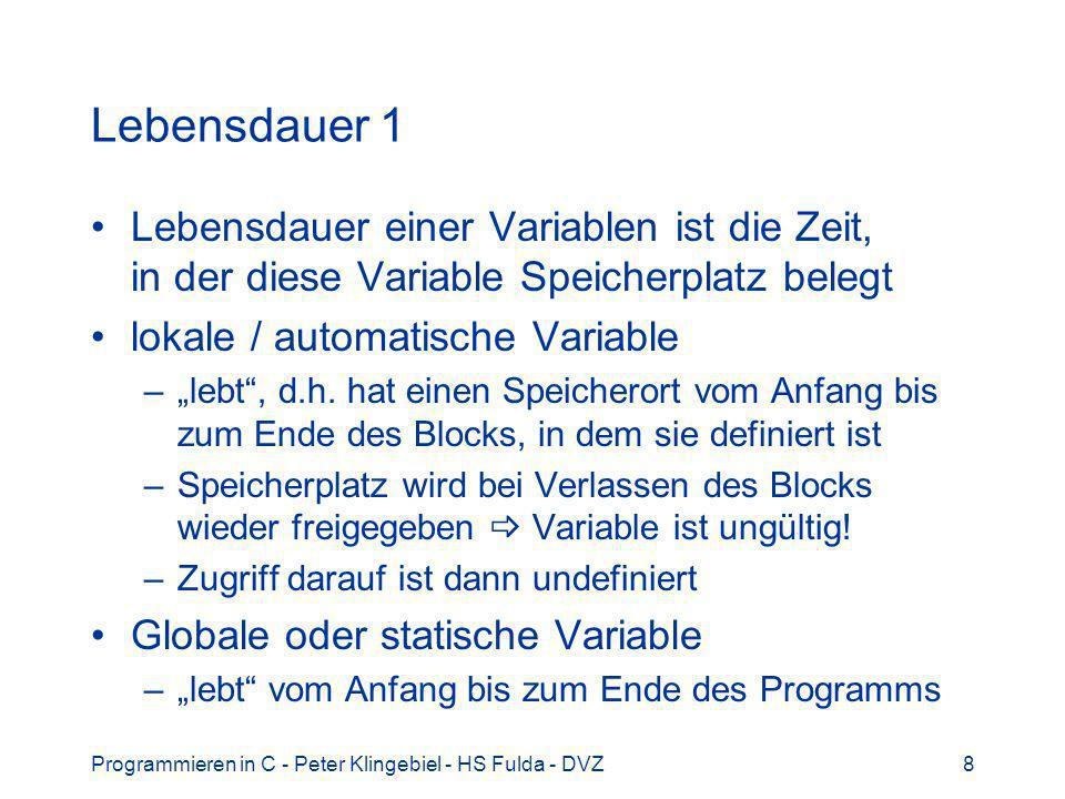 Programmieren in C - Peter Klingebiel - HS Fulda - DVZ8 Lebensdauer 1 Lebensdauer einer Variablen ist die Zeit, in der diese Variable Speicherplatz be