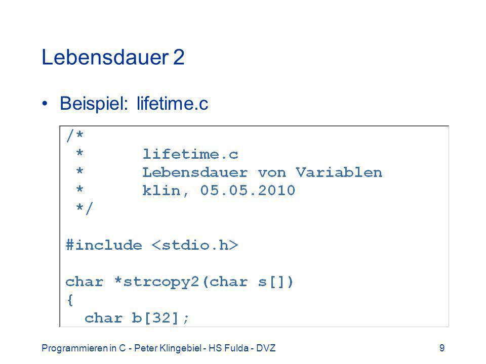 Programmieren in C - Peter Klingebiel - HS Fulda - DVZ10 Lebensdauer 3 Diskussion –Welche Ausgaben erzeugt lifetime?