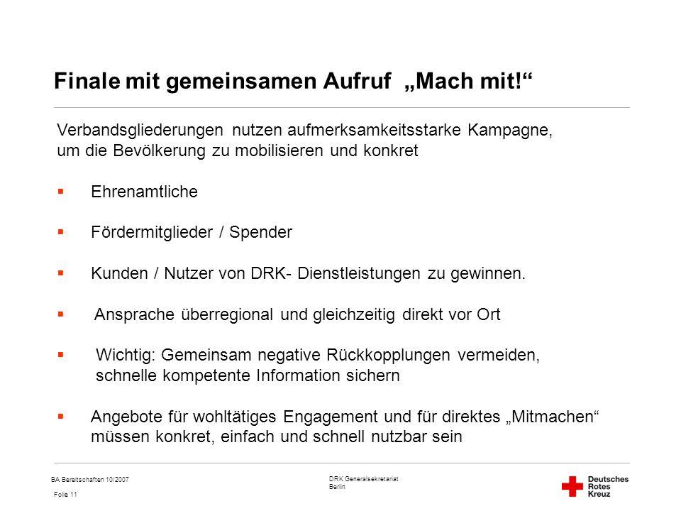 DRK Generalsekretariat Berlin Folie 11 BA Bereitschaften 10/2007 Finale mit gemeinsamen Aufruf Mach mit.