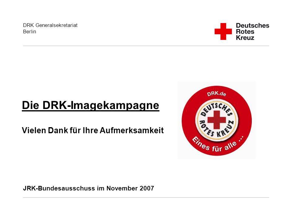 DRK Generalsekretariat Berlin Die DRK-Imagekampagne Vielen Dank für Ihre Aufmerksamkeit JRK-Bundesausschuss im November 2007