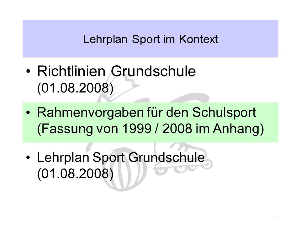 2 Lehrplan Sport im Kontext Richtlinien Grundschule (01.08.2008) Rahmenvorgaben für den Schulsport (Fassung von 1999 / 2008 im Anhang) Lehrplan Sport Grundschule (01.08.2008)