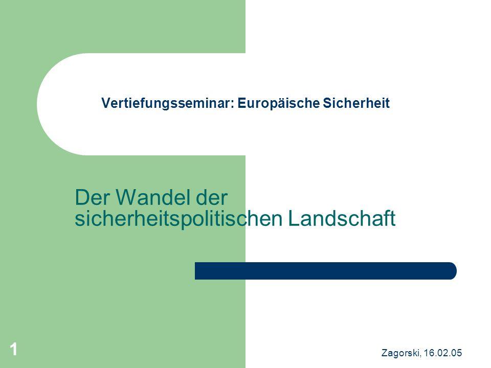 Zagorski, 16.02.05 1 Vertiefungsseminar: Europäische Sicherheit Der Wandel der sicherheitspolitischen Landschaft