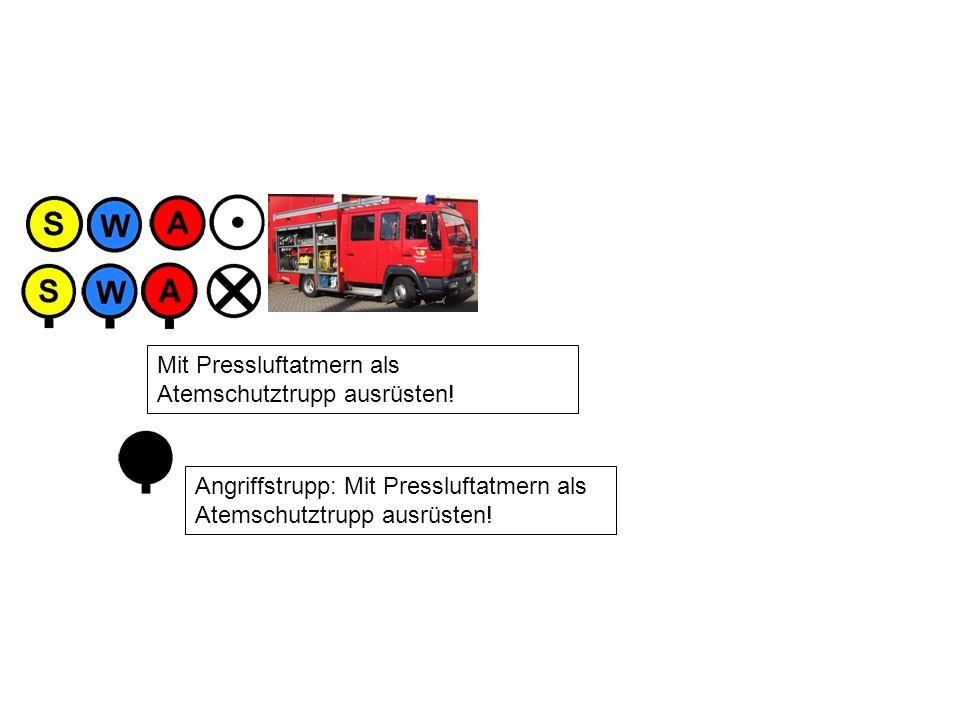 Angriffstrupp: Mit Pressluftatmern als Atemschutztrupp ausrüsten! Mit Pressluftatmern als Atemschutztrupp ausrüsten!