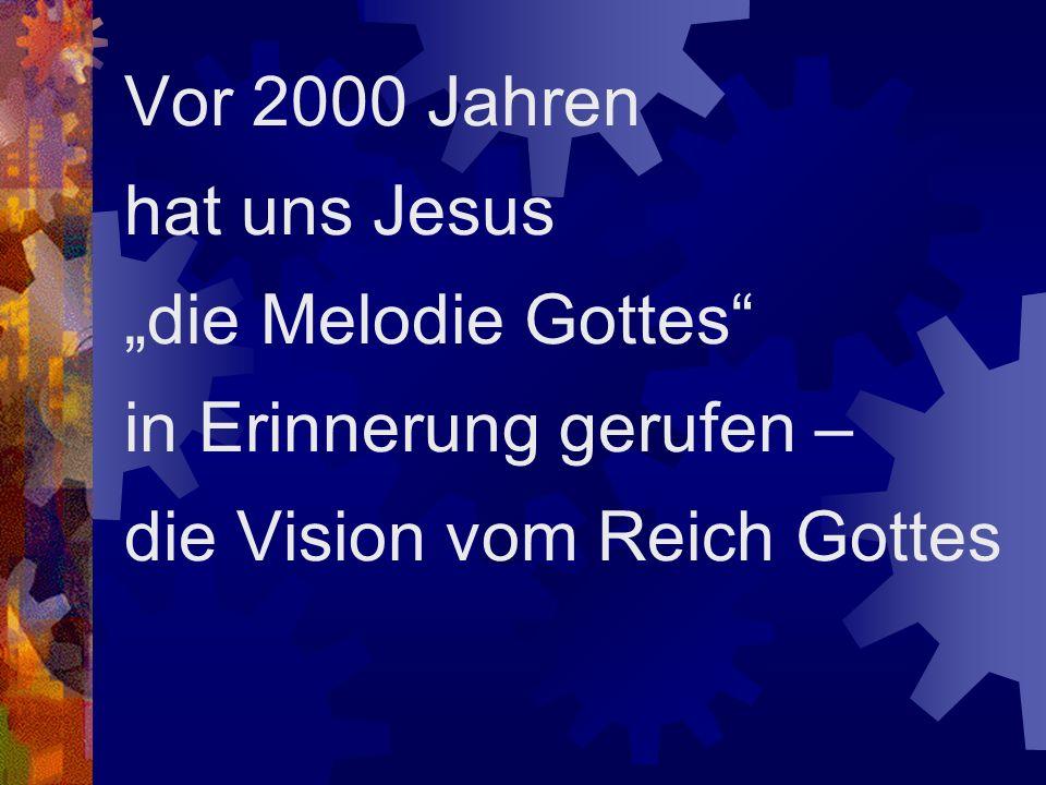 Die Melodie: die Sehnsucht Gottes und des Menschen nach Frieden und Gerechtigkeit, nach Geborgenheit und einem Leben in Fülle...