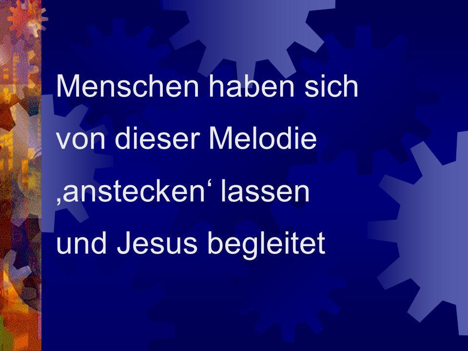 Menschen haben sich von dieser Melodie anstecken lassen und Jesus begleitet
