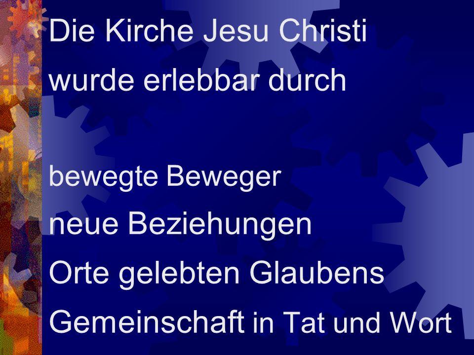 Die Kirche Jesu Christi wurde erlebbar durch bewegte Beweger neue Beziehungen Orte gelebten Glaubens Gemeinschaft in Tat und Wort