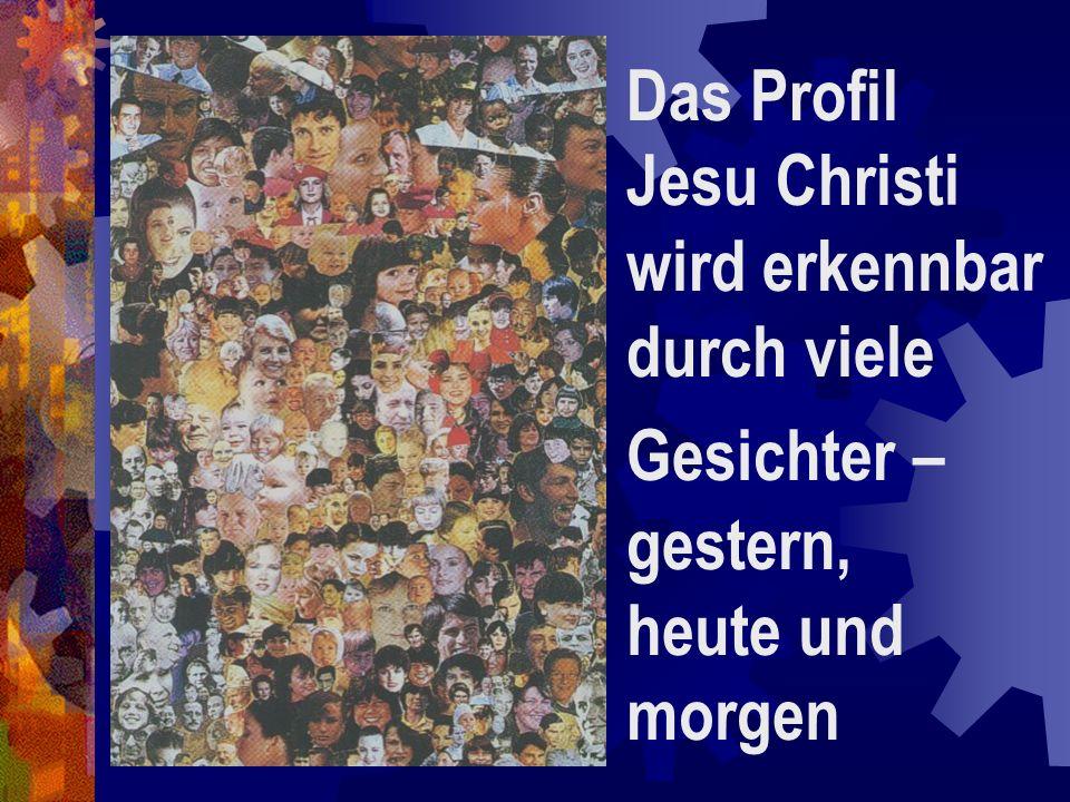 Das Profil Jesu Christi wird erkennbar durch viele Gesichter – gestern, heute und morgen