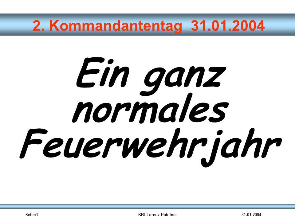 Seite:1KBI Lorenz Paintner31.01.2004 2. Kommandantentag 31.01.2004 Ein ganz normales Feuerwehrjahr