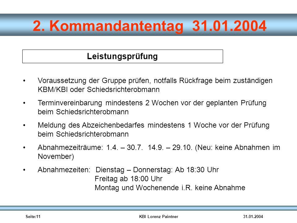 Seite:11KBI Lorenz Paintner31.01.2004 2. Kommandantentag 31.01.2004 Leistungsprüfung Voraussetzung der Gruppe prüfen, notfalls Rückfrage beim zuständi