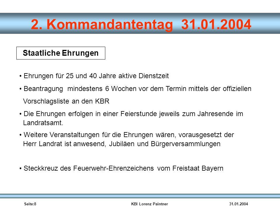 Seite:8KBI Lorenz Paintner31.01.2004 2. Kommandantentag 31.01.2004 Staatliche Ehrungen Ehrungen für 25 und 40 Jahre aktive Dienstzeit Beantragung mind