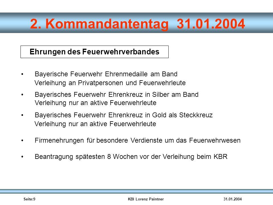 Seite:9KBI Lorenz Paintner31.01.2004 2. Kommandantentag 31.01.2004 Ehrungen des Feuerwehrverbandes Bayerische Feuerwehr Ehrenmedaille am Band Verleihu