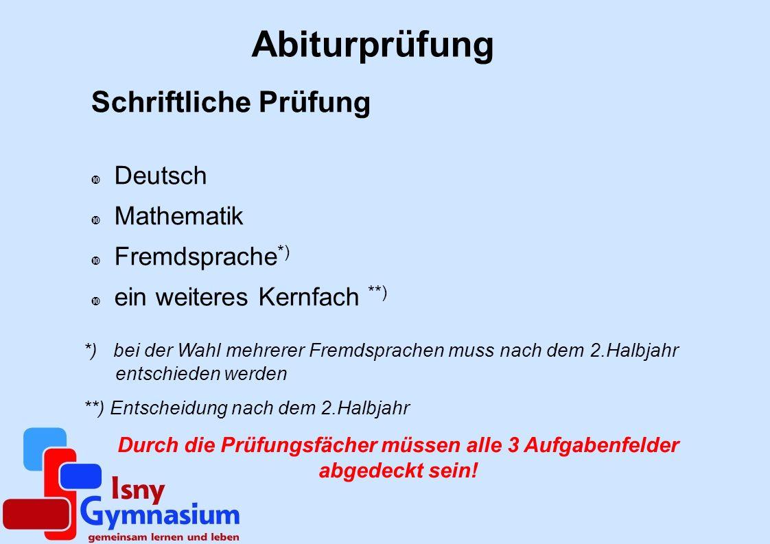 Abiturprüfung Schriftliche Prüfung Deutsch Mathematik Fremdsprache *) ein weiteres Kernfach **) Durch die Prüfungsfächer müssen alle 3 Aufgabenfelder