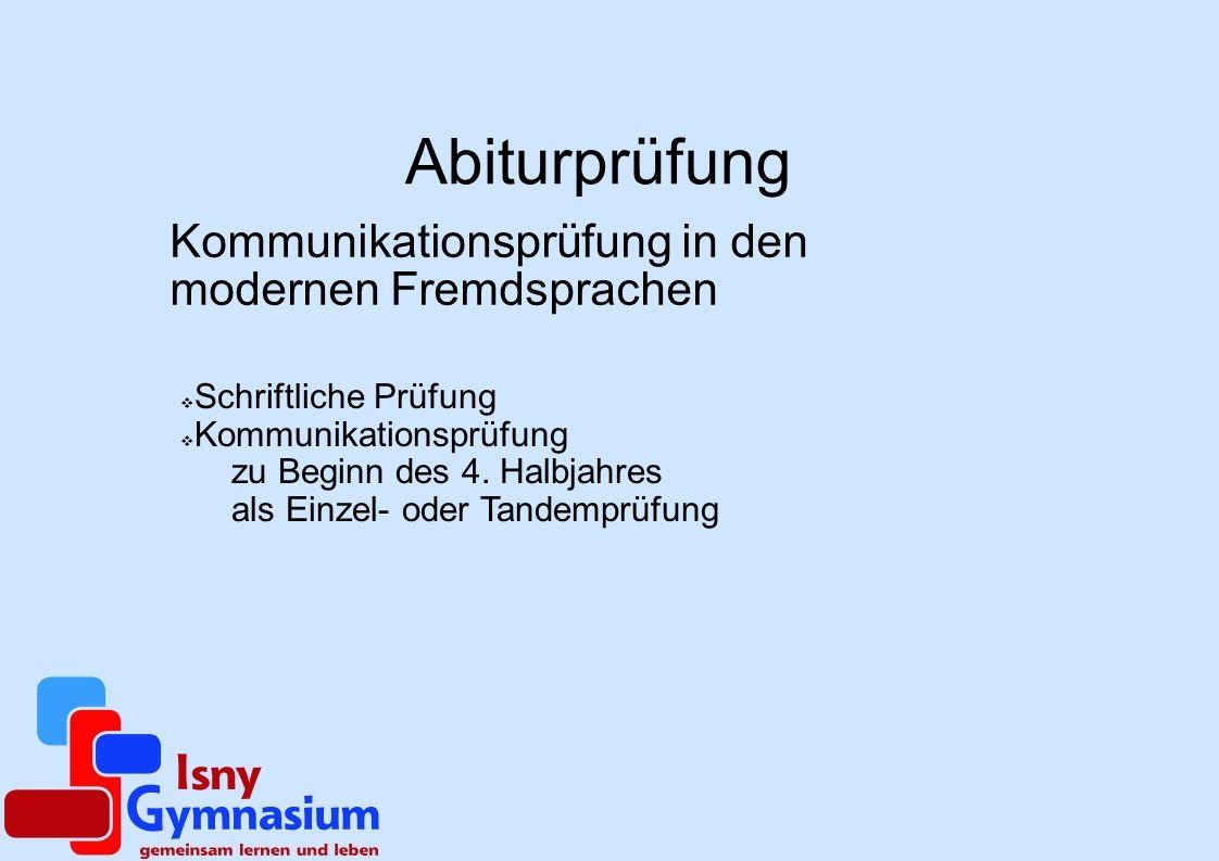 Abiturprüfung Kommunikationsprüfung in den modernen Fremdsprachen Schriftliche Prüfung Kommunikationsprüfung zu Beginn des 4. Halbjahres als Einzel- o