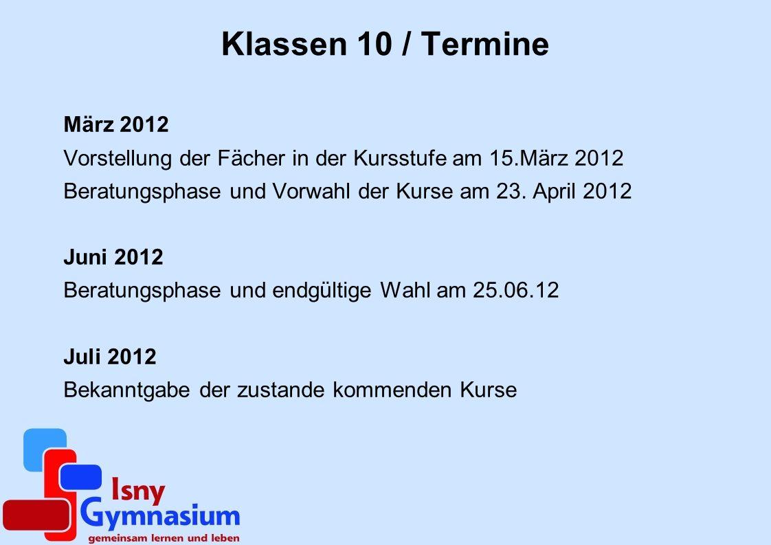 Klassen 10 / Termine März 2012 Vorstellung der Fächer in der Kursstufe am 15.März 2012 Beratungsphase und Vorwahl der Kurse am 23. April 2012 Juni 201