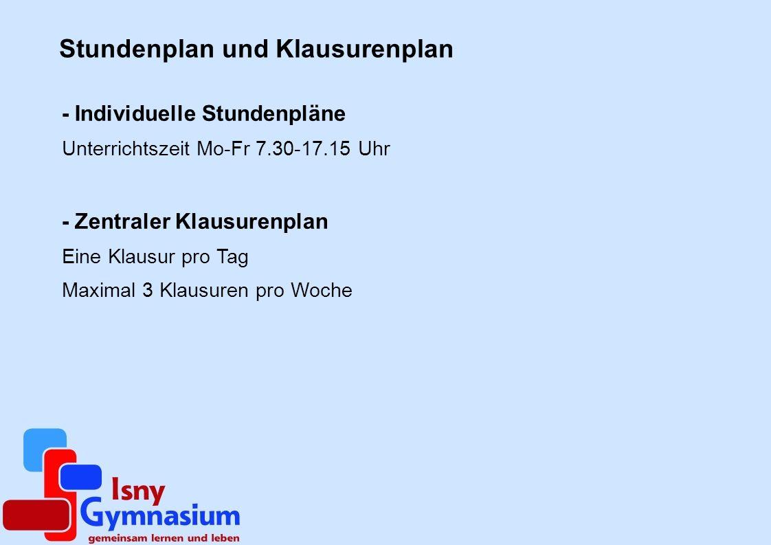 Stundenplan und Klausurenplan - Individuelle Stundenpläne Unterrichtszeit Mo-Fr 7.30-17.15 Uhr - Zentraler Klausurenplan Eine Klausur pro Tag Maximal