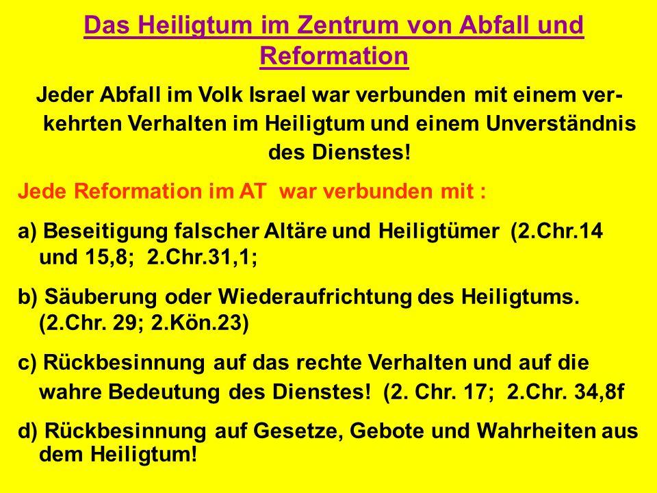 Das Heiligtum im Zentrum von Abfall und Reformation Jeder Abfall im Volk Israel war verbunden mit einem ver- kehrten Verhalten im Heiligtum und einem