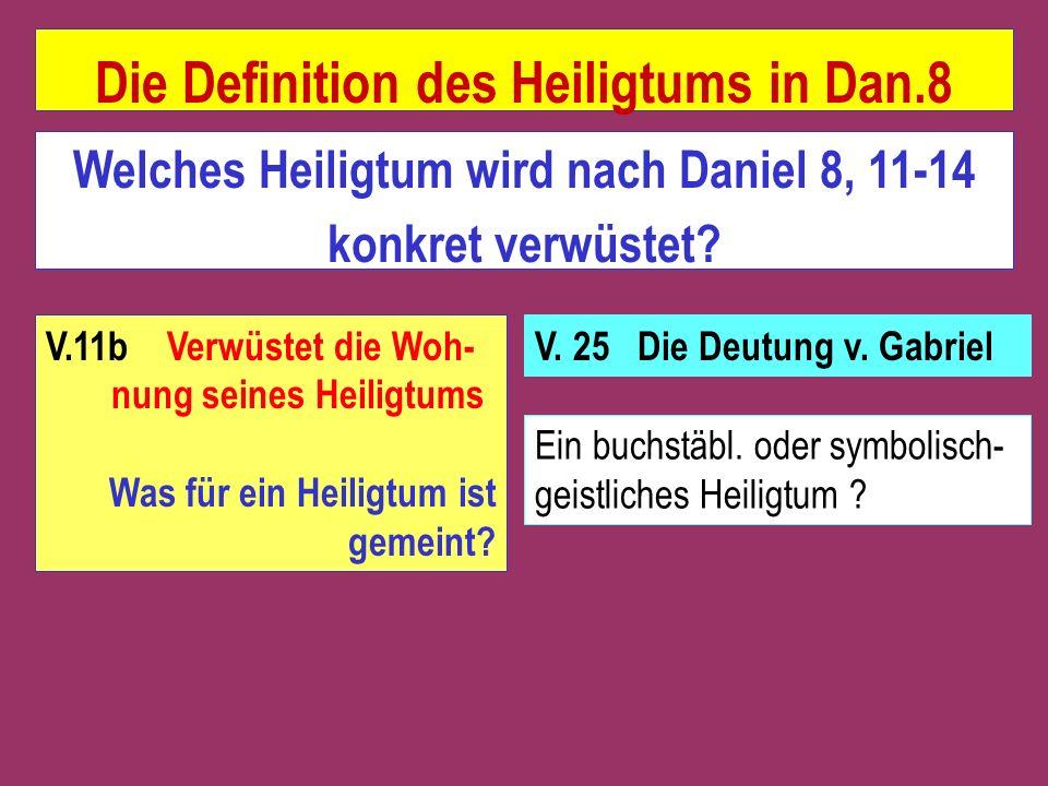 V.11b Verwüstet die Woh- nung seines Heiligtums Was für ein Heiligtum ist gemeint? V. 25 Die Deutung v. Gabriel Ein buchstäbl. oder symbolisch- geistl