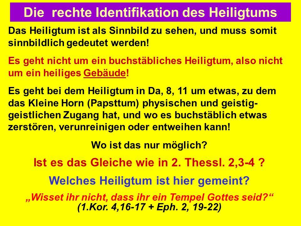 Die rechte Identifikation des Heiligtums Das Heiligtum ist als Sinnbild zu sehen, und muss somit sinnbildlich gedeutet werden! Es geht nicht um ein bu