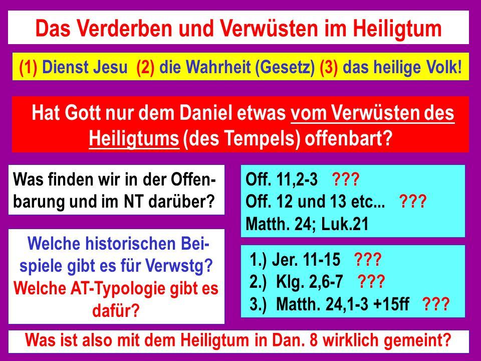 (1) Dienst Jesu (2) die Wahrheit (Gesetz) (3) das heilige Volk! Hat Gott nur dem Daniel etwas vom Verwüsten des Heiligtums (des Tempels) offenbart? Wa