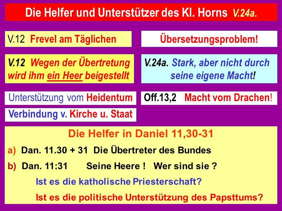 Die Helfer und Unterstützer des Kl. Horns V.24a. Verbindung v. Kirche u. Staat Off.13,2 Macht vom Drachen !Unterstützung vom Heidentum V.12 Frevel am
