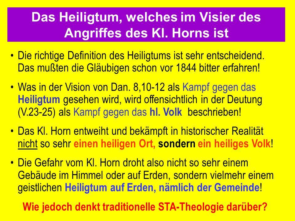 Die richtige Definition des Heiligtums ist sehr entscheidend. Das mußten die Gläubigen schon vor 1844 bitter erfahren! Was in der Vision von Dan. 8,10