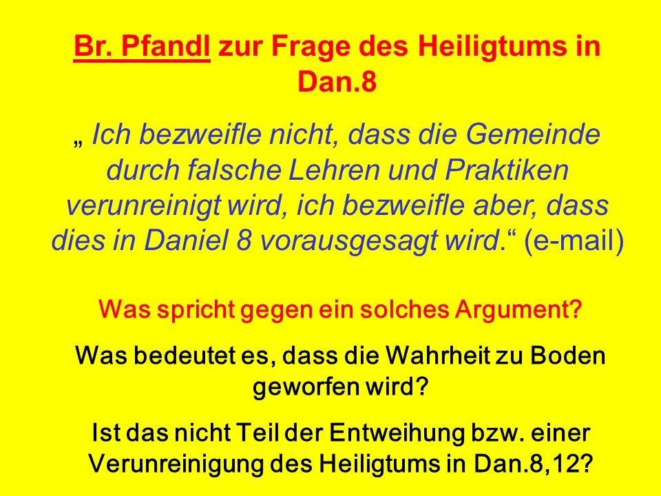 Br. Pfandl zur Frage des Heiligtums in Dan.8 Ich bezweifle nicht, dass die Gemeinde durch falsche Lehren und Praktiken verunreinigt wird, ich bezweifl