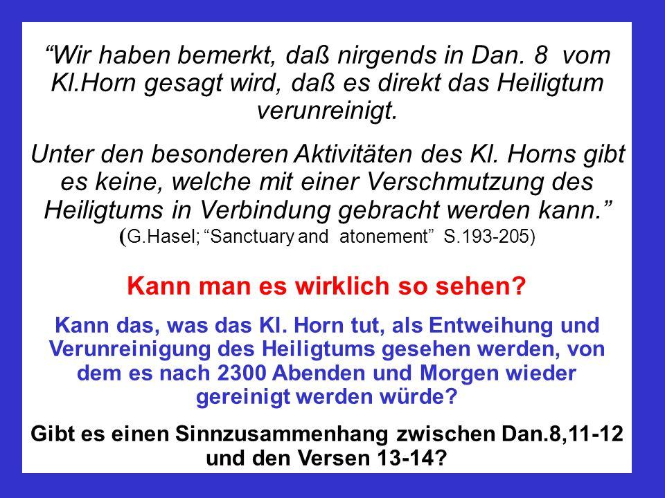 Wir haben bemerkt, daß nirgends in Dan. 8 vom Kl.Horn gesagt wird, daß es direkt das Heiligtum verunreinigt. Unter den besonderen Aktivitäten des Kl.