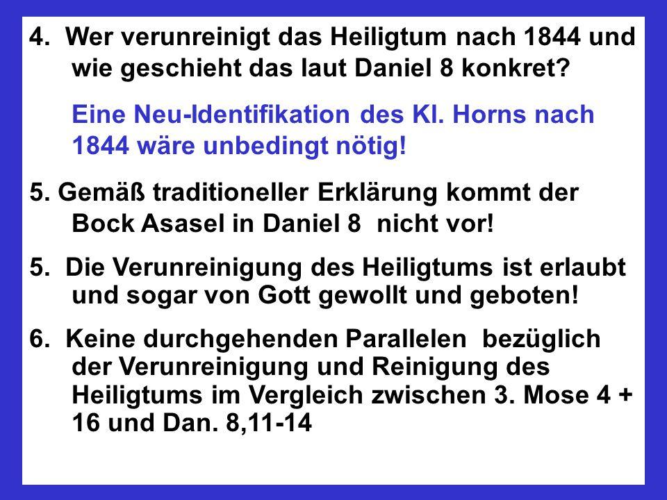 4. Wer verunreinigt das Heiligtum nach 1844 und wie geschieht das laut Daniel 8 konkret? Eine Neu-Identifikation des Kl. Horns nach 1844 wäre unbeding