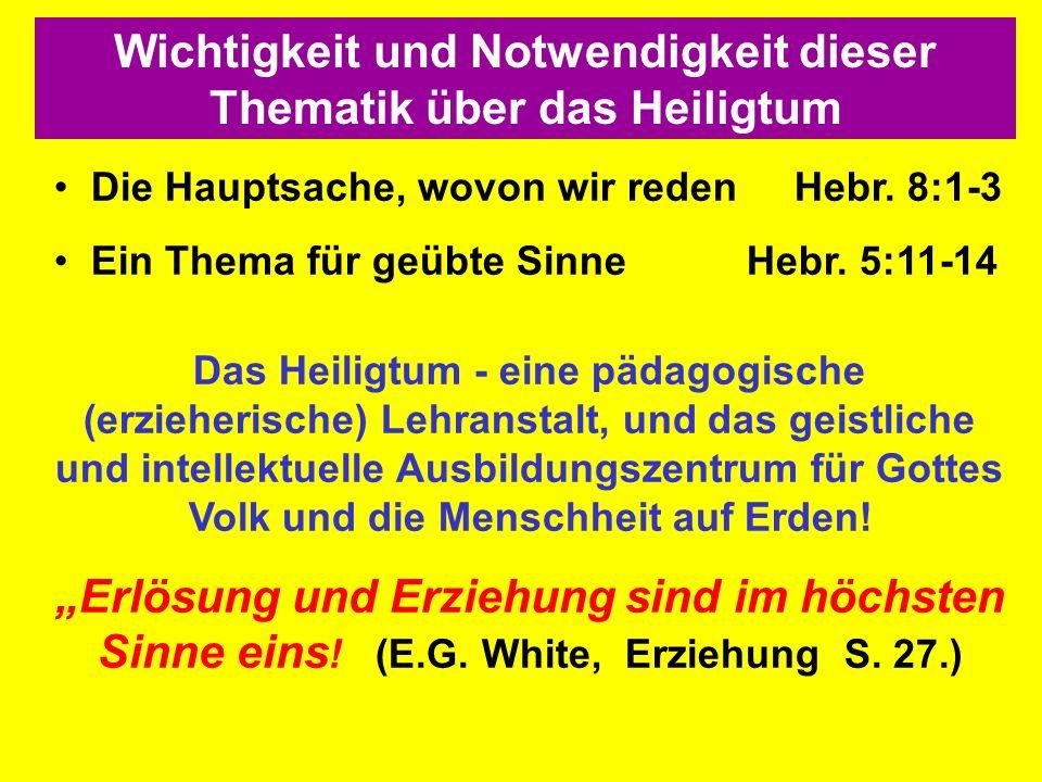 Die Hauptsache, wovon wir reden Hebr. 8:1-3 Ein Thema für geübte Sinne Hebr. 5:11-14 Das Heiligtum - eine pädagogische (erzieherische) Lehranstalt, un