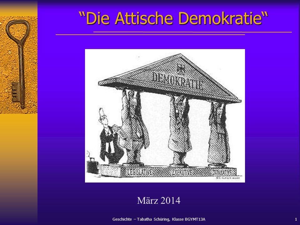Geschichte – Tabatha Schüring, Klasse BGYMT13A1 Die Attische Demokratie März 2014