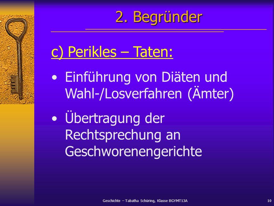 Geschichte – Tabatha Schüring, Klasse BGYMT13A10 c) Perikles – Taten: Einführung von Diäten und Wahl-/Losverfahren (Ämter) Übertragung der Rechtsprech