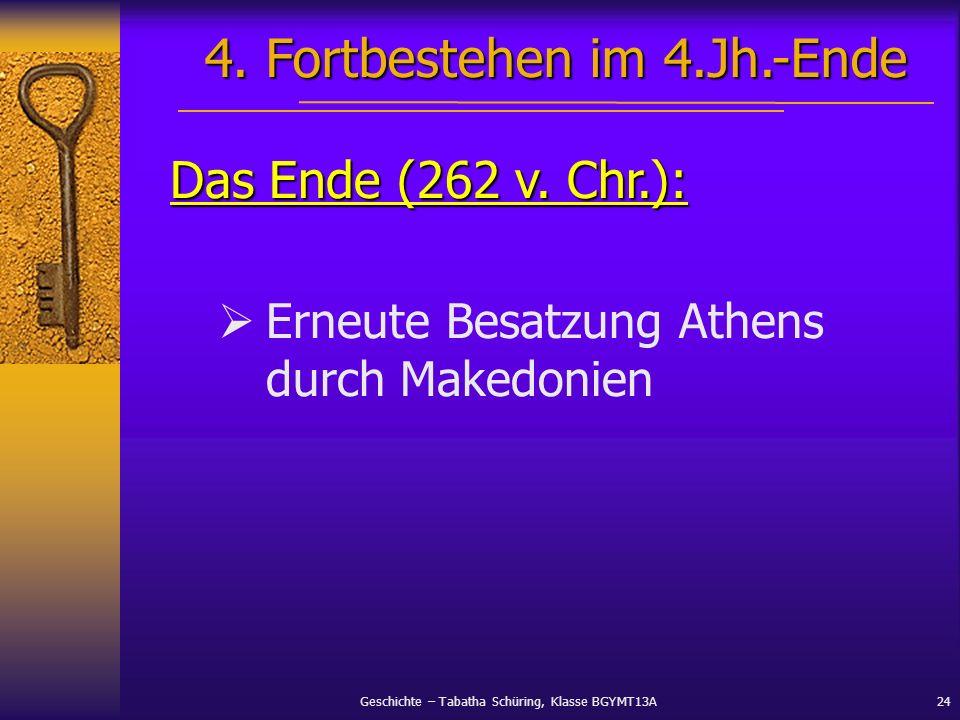 Geschichte – Tabatha Schüring, Klasse BGYMT13A24 Das Ende (262 v. Chr.): Erneute Besatzung Athens durch Makedonien 4. Fortbestehen im 4.Jh.-Ende